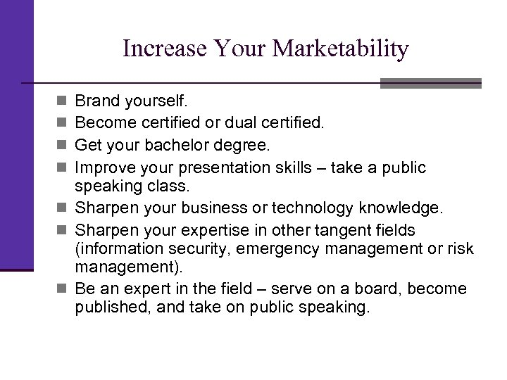 Increase Your Marketability Brand yourself. Become certified or dual certified. Get your bachelor degree.