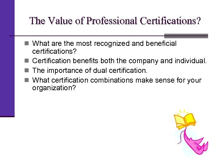 The Value of Professional Certifications? n What are the most recognized and beneficial certifications?