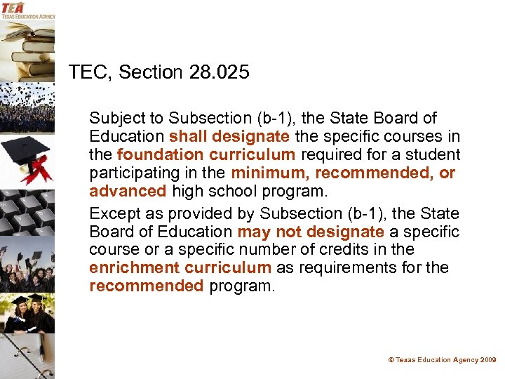 TEC, Section 28. 025 Subject to Subsection (b-1), the State Board of Education shall