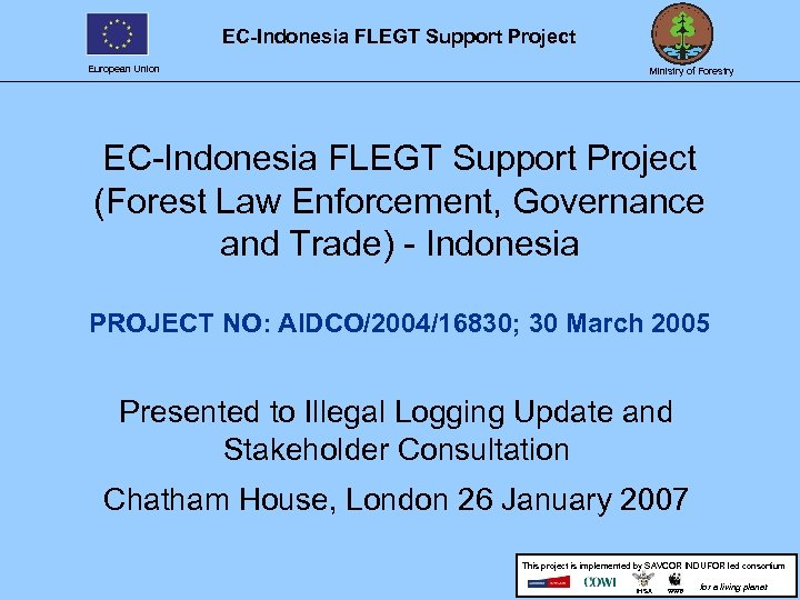 EC-Indonesia FLEGT Support Project European Union Ministry of Forestry EC-Indonesia FLEGT Support Project (Forest