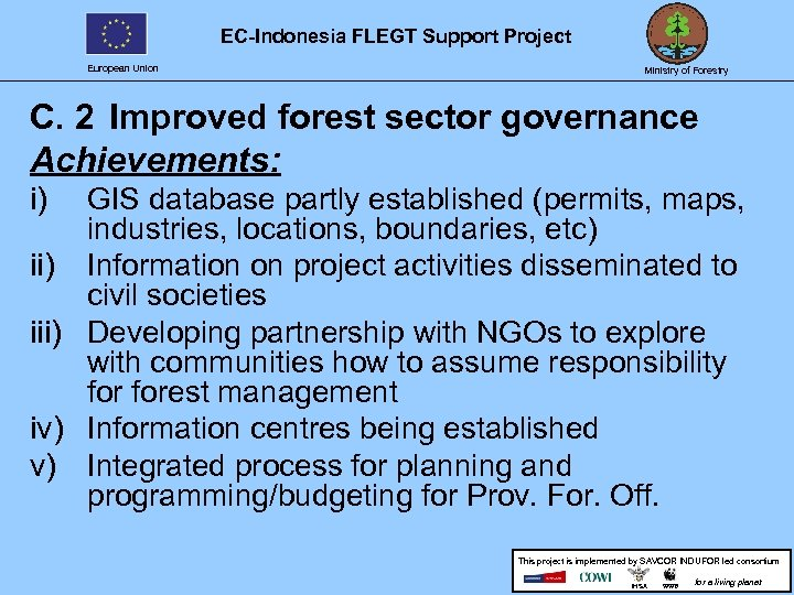 EC-Indonesia FLEGT Support Project European Union Ministry of Forestry C. 2 Improved forest sector