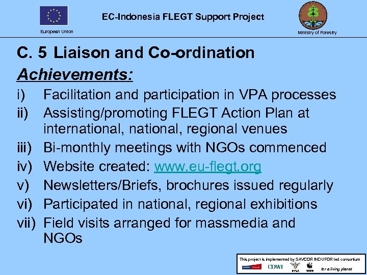 EC-Indonesia FLEGT Support Project European Union Ministry of Forestry C. 5 Liaison and Co-ordination