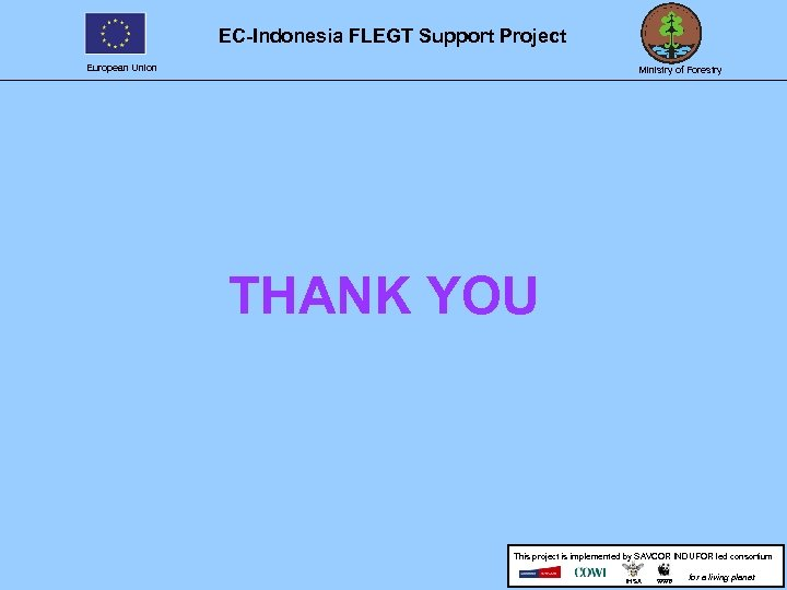 EC-Indonesia FLEGT Support Project European Union Ministry of Forestry THANK YOU This project is