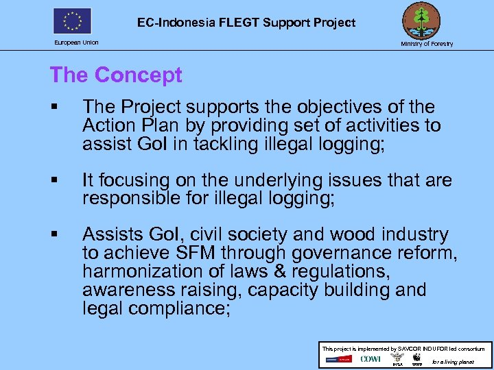 EC-Indonesia FLEGT Support Project European Union Ministry of Forestry The Concept § The Project