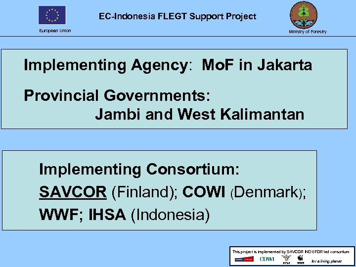 EC-Indonesia FLEGT Support Project European Union Ministry of Forestry Implementing Agency: Mo. F in