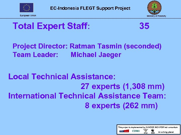 EC-Indonesia FLEGT Support Project European Union Total Expert Staff: Ministry of Forestry 35 Project
