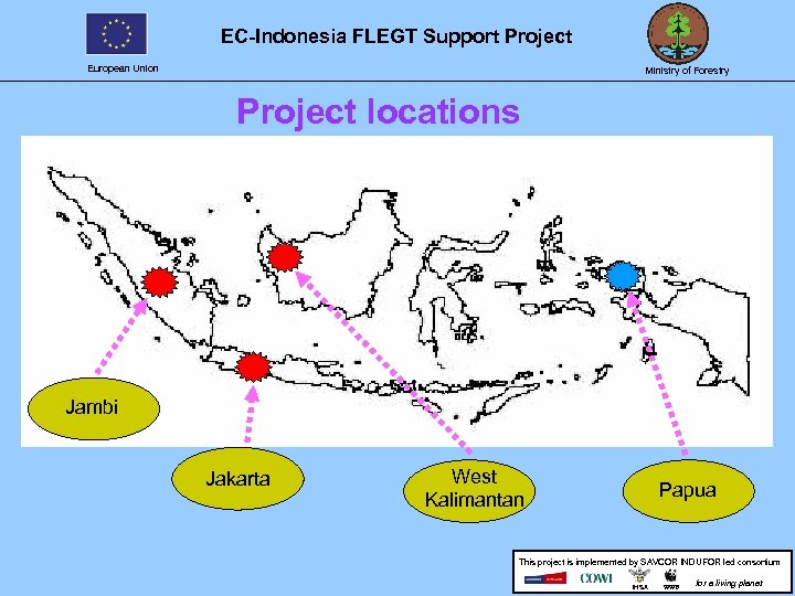 EC-Indonesia FLEGT Support Project European Union Ministry of Forestry Project locations Jambi Jakarta West