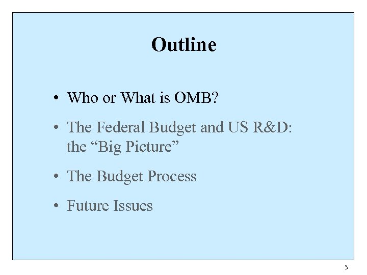 Outline • Who or What is OMB? • The Federal Budget and US R&D: