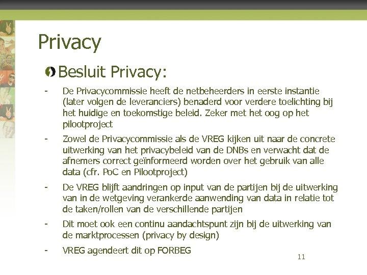 Privacy Besluit Privacy: - De Privacycommissie heeft de netbeheerders in eerste instantie (later volgen