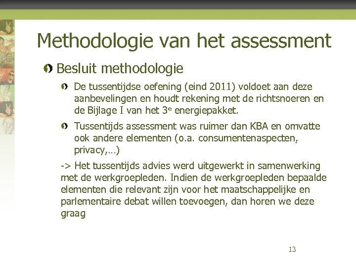 Methodologie van het assessment Besluit methodologie De tussentijdse oefening (eind 2011) voldoet aan deze