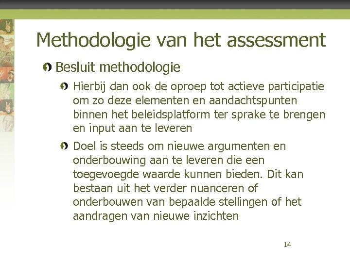 Methodologie van het assessment Besluit methodologie Hierbij dan ook de oproep tot actieve participatie
