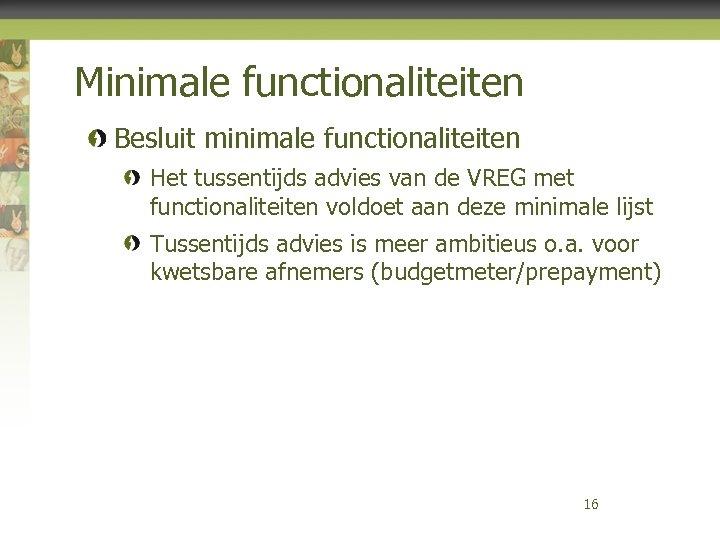 Minimale functionaliteiten Besluit minimale functionaliteiten Het tussentijds advies van de VREG met functionaliteiten voldoet