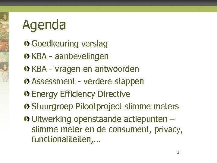 Agenda Goedkeuring verslag KBA - aanbevelingen KBA - vragen en antwoorden Assessment - verdere