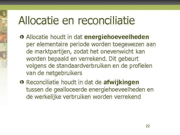 Allocatie en reconciliatie Allocatie houdt in dat energiehoeveelheden per elementaire periode worden toegewezen aan