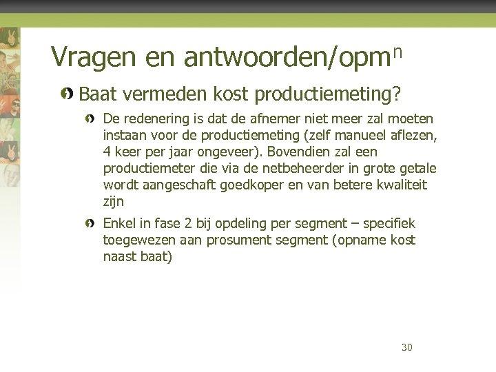Vragen en antwoorden/opmn Baat vermeden kost productiemeting? De redenering is dat de afnemer niet