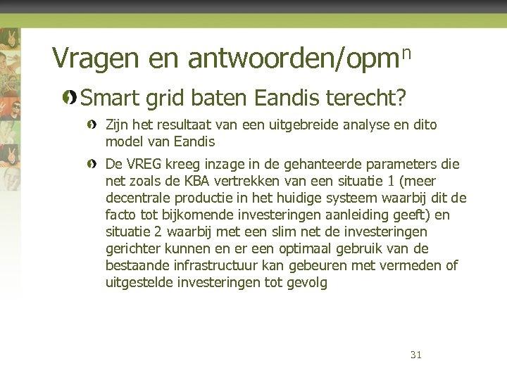 Vragen en antwoorden/opmn Smart grid baten Eandis terecht? Zijn het resultaat van een uitgebreide