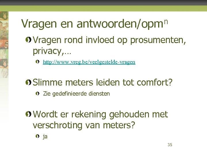 Vragen en antwoorden/opmn Vragen rond invloed op prosumenten, privacy, … http: //www. vreg. be/veelgestelde-vragen