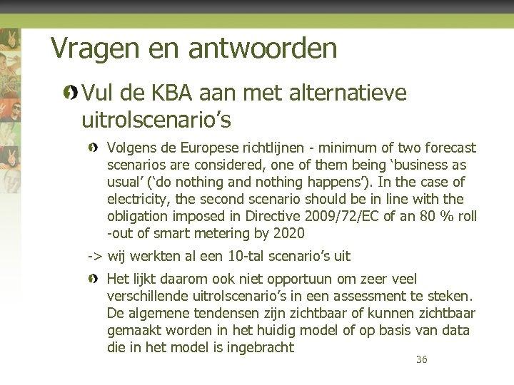 Vragen en antwoorden Vul de KBA aan met alternatieve uitrolscenario's Volgens de Europese richtlijnen