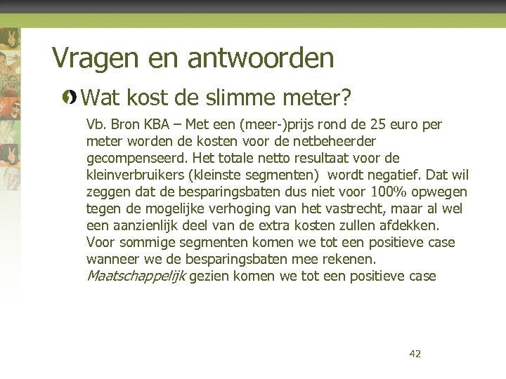 Vragen en antwoorden Wat kost de slimme meter? Vb. Bron KBA – Met een