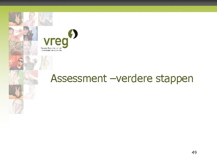 Assessment –verdere stappen Vlaamse Regulator van de Elektriciteits- en Gasmarkt 49