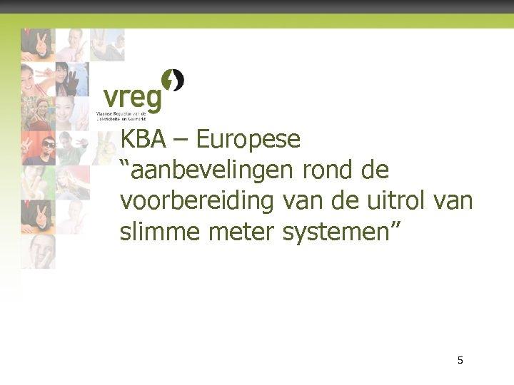 """KBA – Europese """"aanbevelingen rond de voorbereiding van de uitrol van slimme meter systemen"""""""
