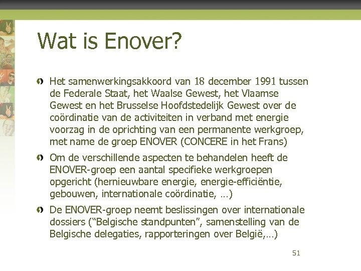 Wat is Enover? Het samenwerkingsakkoord van 18 december 1991 tussen de Federale Staat, het