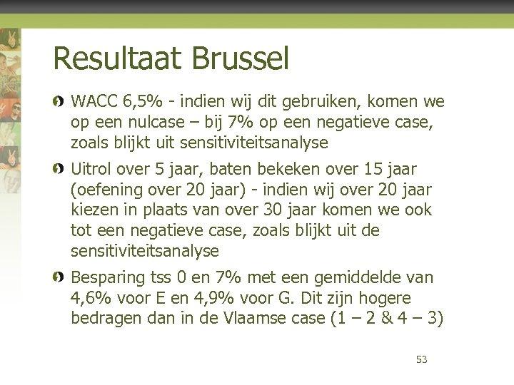 Resultaat Brussel WACC 6, 5% - indien wij dit gebruiken, komen we op een