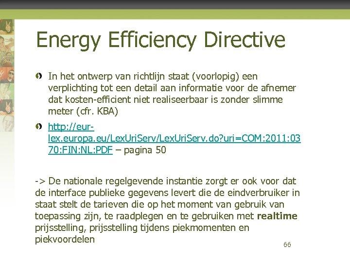 Energy Efficiency Directive In het ontwerp van richtlijn staat (voorlopig) een verplichting tot een