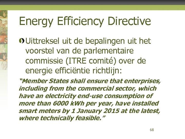 Energy Efficiency Directive Uittreksel uit de bepalingen uit het voorstel van de parlementaire commissie