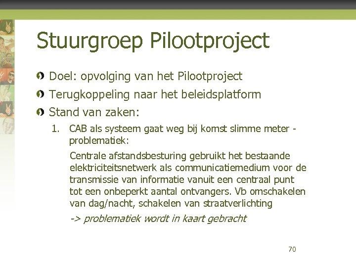 Stuurgroep Pilootproject Doel: opvolging van het Pilootproject Terugkoppeling naar het beleidsplatform Stand van zaken: