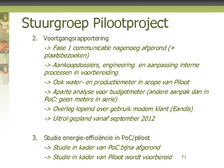 Stuurgroep Pilootproject 2. Voortgangsrapportering -> Fase 1 communicatie nagenoeg afgerond (+ plaatsbezoeken) -> Aankoopdossiers,
