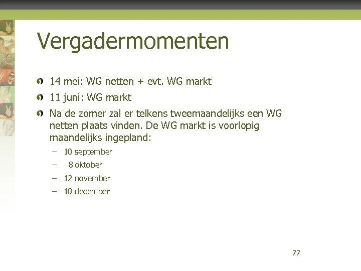 Vergadermomenten 14 mei: WG netten + evt. WG markt 11 juni: WG markt Na