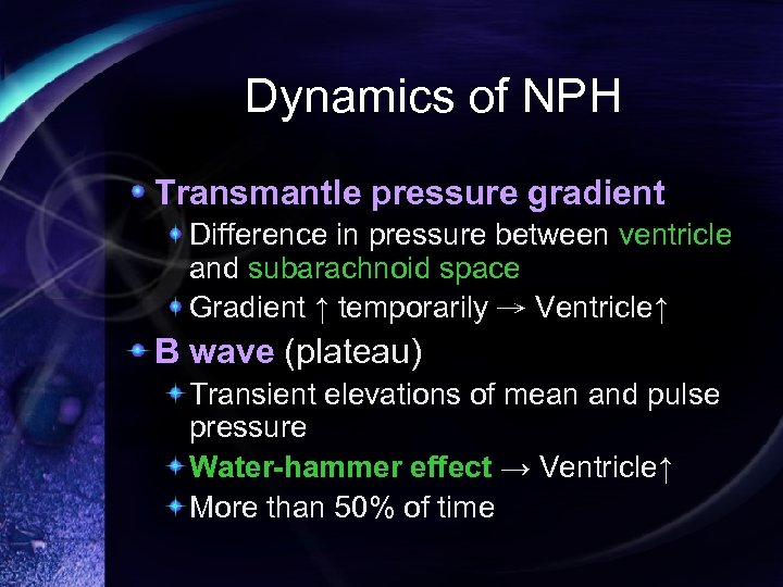 Dynamics of NPH Transmantle pressure gradient Difference in pressure between ventricle and subarachnoid space