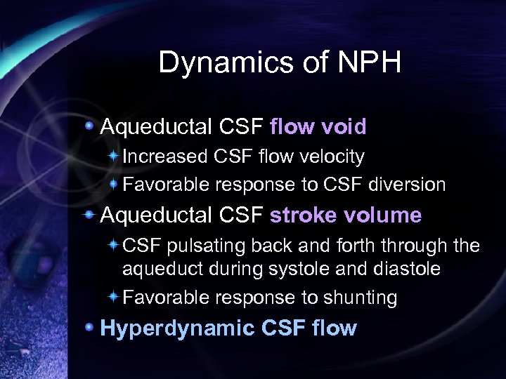 Dynamics of NPH Aqueductal CSF flow void Increased CSF flow velocity Favorable response to