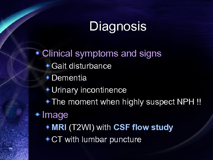 Diagnosis Clinical symptoms and signs Gait disturbance Dementia Urinary incontinence The moment when highly