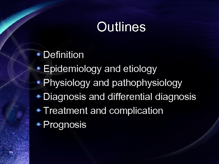 Outlines Definition Epidemiology and etiology Physiology and pathophysiology Diagnosis and differential diagnosis Treatment and
