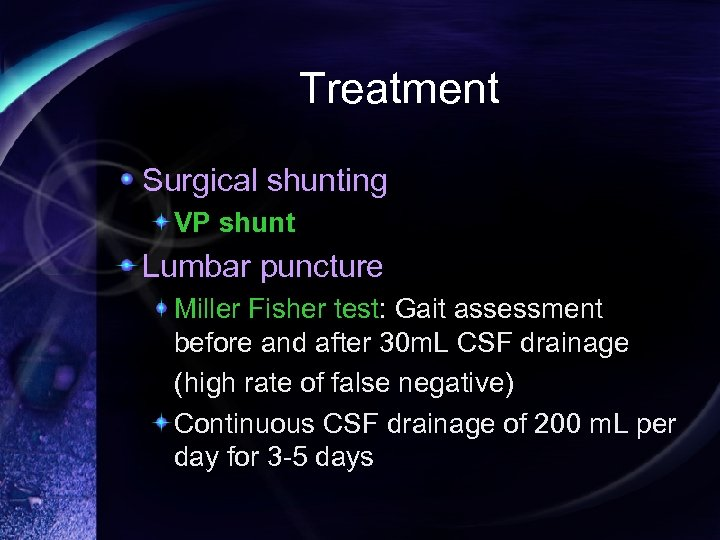 Treatment Surgical shunting VP shunt Lumbar puncture Miller Fisher test: Gait assessment before and