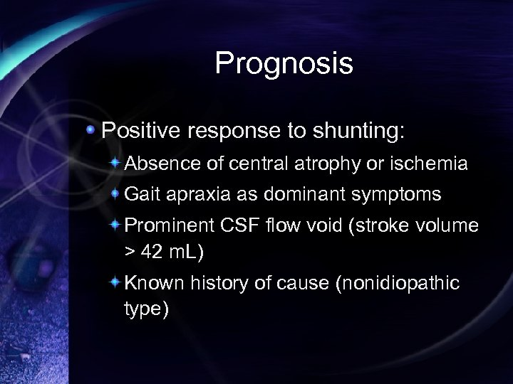Prognosis Positive response to shunting: Absence of central atrophy or ischemia Gait apraxia as