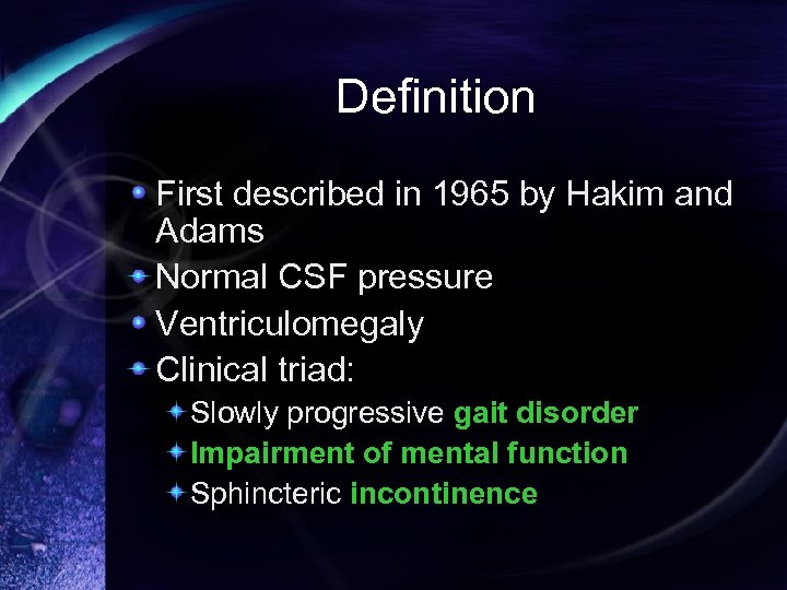 Definition First described in 1965 by Hakim and Adams Normal CSF pressure Ventriculomegaly Clinical