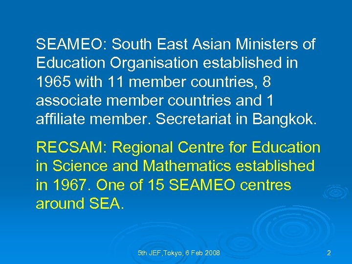 SEAMEO: South East Asian Ministers of Education Organisation established in 1965 with 11 member