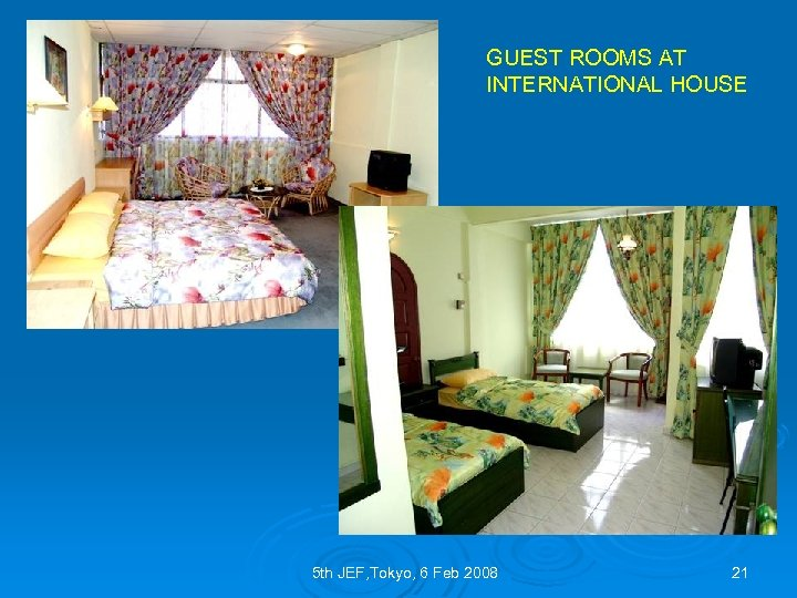 GUEST ROOMS AT INTERNATIONAL HOUSE 5 th JEF, Tokyo, 6 Feb 2008 21