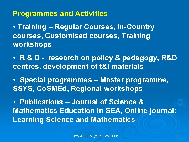 Programmes and Activities • Training – Regular Courses, In-Country courses, Customised courses, Training workshops