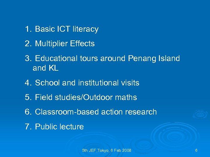 1. Basic ICT literacy 2. Multiplier Effects 3. Educational tours around Penang Island KL