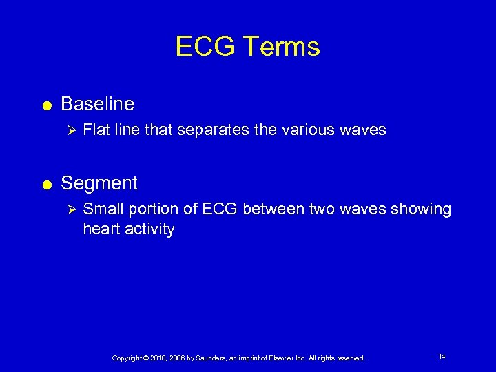 ECG Terms Baseline Ø Flat line that separates the various waves Segment Ø Small