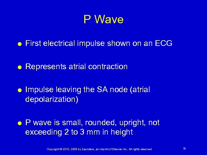 P Wave First electrical impulse shown on an ECG Represents atrial contraction Impulse leaving