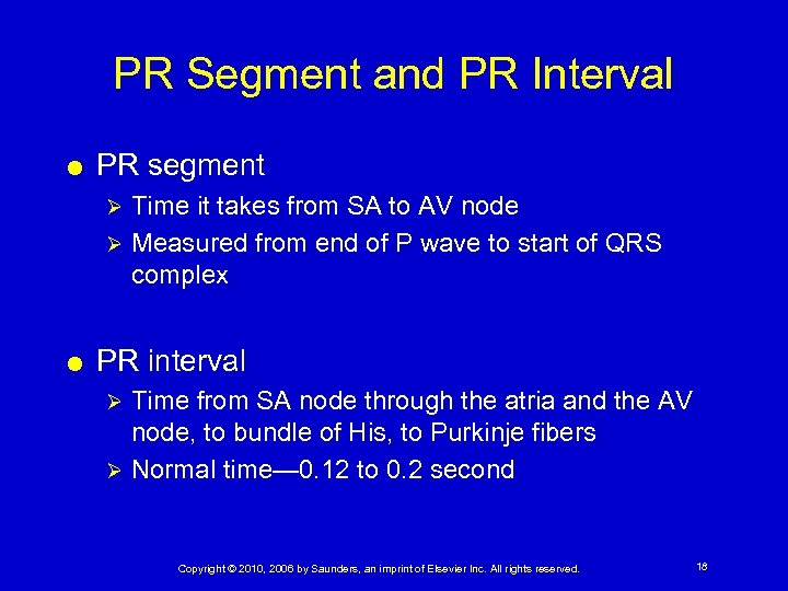 PR Segment and PR Interval PR segment Time it takes from SA to AV
