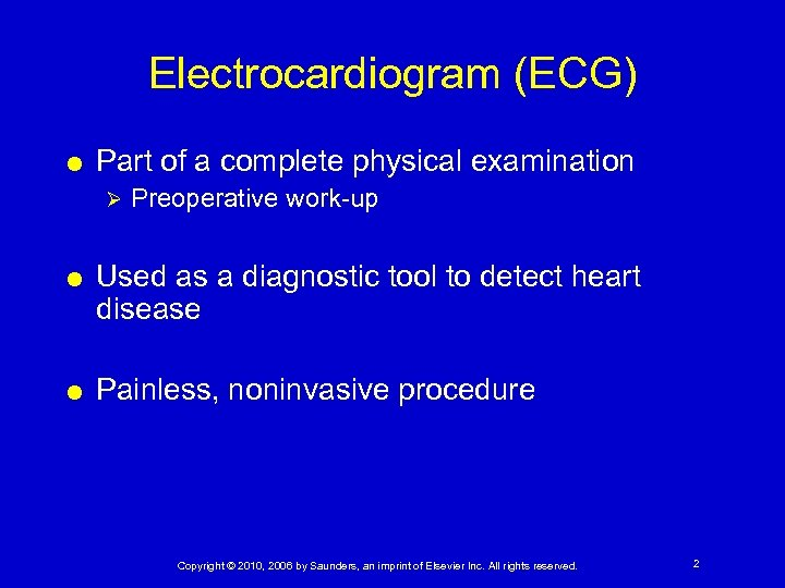 Electrocardiogram (ECG) Part of a complete physical examination Ø Preoperative work-up Used as a