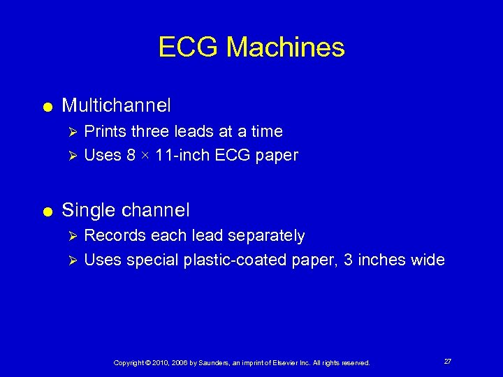 ECG Machines Multichannel Prints three leads at a time Ø Uses 8 × 11