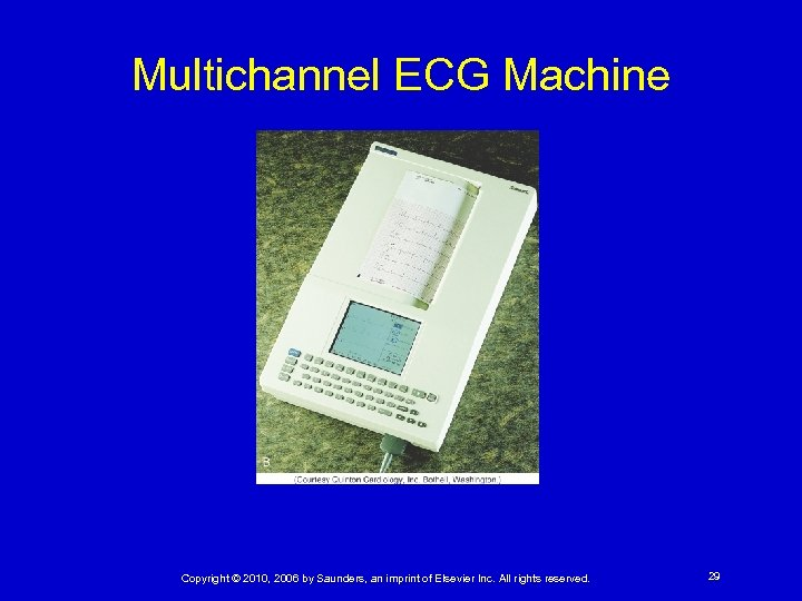 Multichannel ECG Machine Copyright © 2010, 2006 by Saunders, an imprint of Elsevier Inc.
