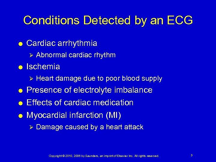 Conditions Detected by an ECG Cardiac arrhythmia Ø Ischemia Ø Abnormal cardiac rhythm Heart